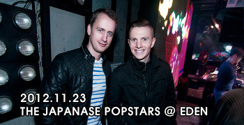 [ 2012.11.23 ] THE JAPANASE POPSTARS @ EDEN