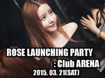2015. 03. 21 (SAT) ROSE LAUNCHING PARTY @ ARENA