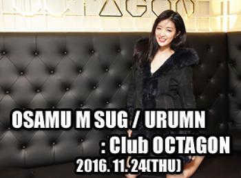2016. 11. 24 (THU) OSAMU M SUG / URUMN @ OCTAGON