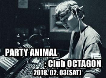 2018. 02. 03 (SAT) PARTY ANIMAL @ OCTAGON